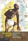 Image for Visualizing Empire - Africa, Europe, and the Politics of Representation