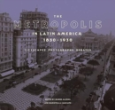 Image for The metropolis in Latin America, 1830-1930  : cityscapes, photographs, debates