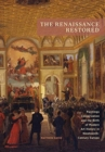 Image for The Renaissance restored  : paintings conservation and the birth of modern art history in nineteenth-century Europe