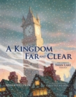 Image for A kingdom far and clear  : the complete Swan Lake trilogy