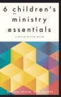 Image for 6 Children's Ministry Essentials: A Quick-Access Guide