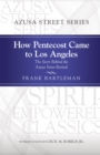 Image for How Pentecost Came to Los Angeles: The Story Behind the Azusa Street Revival