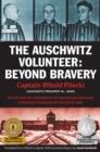 Image for The Auschwitz volunteer  : beyond bravery