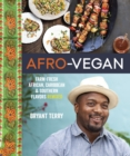 Image for Afro-vegan  : farm-fresh African, Caribbean & Southern flavors remixed