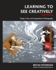 Image for Learning to see creatively  : design, color, and composition in photography
