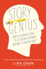 Image for Story genius  : how to use brain science to go beyond outlining and write a riveting novel (before you waste three years writing 327 pages that go nowhere)