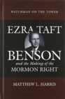 Image for Watchman on the tower  : Ezra Taft Benson and the making of the Mormon Right