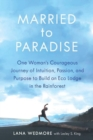 Image for Married to Paradise : One Woman's Courageous Journey of Intuition, Passion, and Purpose to Build an Eco Lodge in the Rainforest