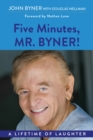Image for Five Minutes, Mr. Byner : A Lifetime of Laughter