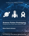 Image for Science Fiction Prototyping : Designing the Future with Science Fiction