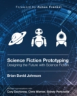 Image for Science Fiction Prototyping: Designing the Future with Science Fiction
