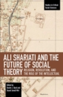 Image for Ali Shariati and the future of social theory  : religion, revolution, and the role of the intellectual
