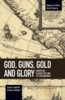 Image for God, Guns, Gold And Glory : American Character and its Discontents