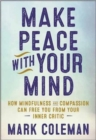 Image for Make Peace with Your Mind : How Mindfulness and Compassion Can Free You from Your Inner Critic