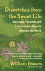 Image for Dispatches from the Sweet Life : One Family, Five Acres, and a New Movement To Change the World