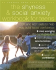 Image for The shyness & social anxiety workbook for teens  : CBT and ACT skills to help you build social confidence