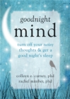 Image for Goodnight mind  : turn off your noisy thoughts and get a good night's sleep