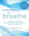Image for Learning to breathe  : a mindfulness curriculum for adolescents to cultivate emotion regulation, attention, and performance