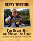 Image for I've never met an idiot on the river  : reflections on family, photography, and fly fishing