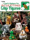 Image for I Can't Believe I'm Sculpting Clay Figures