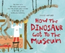 Image for How the dinosaur got to the museum