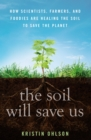 Image for The soil will save us!  : how scientists, farmers, and foodies are healing the soil to save the planet