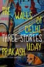 Image for The walls of Delhi  : three stories