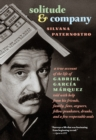 Image for Solitude & company  : the life of Gabriel Garcia Marquez told with help from his friends, family, fans, arguers, fellow pranksters, drunks, and a few respectable souls
