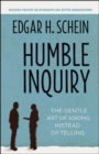 Image for Humble inquiry  : the gentle art of asking instead of telling