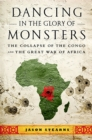 Image for Dancing in the glory of monsters  : the collapse of the Congo and the great war of Africa