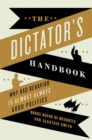 Image for The dictator's handbook  : why bad behavior is almost always good politics