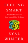 Image for Feeling Smart : Why Our Emotions Are More Rational Than We Think