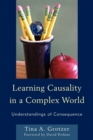Image for Learning Causality in a Complex World : Understandings of Consequence