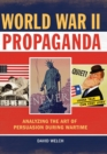 Image for World war II propaganda  : analyzing the art of persuasion during wartime