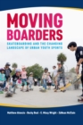 Image for Moving boarders: skateboarding and the changing landscape of urban youth sports