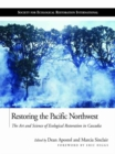 Image for Restoring the Pacific Northwest: the art and science of ecological restoration in Cascadia