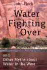 Image for Water is for Fighting Over : and Other Myths about Water in the West