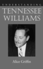 Image for Understanding Tennessee Williams