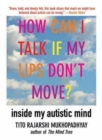 Image for How Can I Talk If My Lips Don't Move? : Inside My Autistic Mind