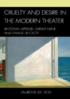Image for Cruelty and Desire in the Modern Theater : Antonin Artaud, Sarah Kane, and Samuel Beckett
