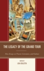 Image for The legacy of the grand tour: new essays on travel, literature, and culture