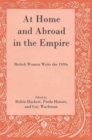 Image for At home and abroad in the Empire  : British women write the 1930s