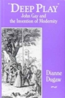 Image for Deep Play : John Gay and the Invention of Modernity