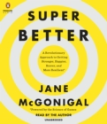 Image for SuperBetter : A Revolutionary Approach to Getting Stronger, Happier, Braver and More Resilient -Powered by the Science of Games