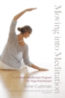 Image for Moving into meditation  : a 12-week mindfulness program for yoga practitioners