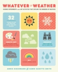 Image for Whatever the weather  : science experiments and art activities that explore the wonders of weather
