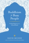 Image for Buddhism for busy people  : finding happiness in an uncertain world