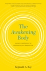 Image for The awakening body  : body-based meditations for wisdom, freedom, and joy