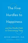 Image for The five hurdles to happiness and the mindful path to overcoming them