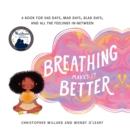 Image for Breathing Makes It Better : A Book for Sad Days, Mad Days, Glad Days, and All the Feelings In-Between